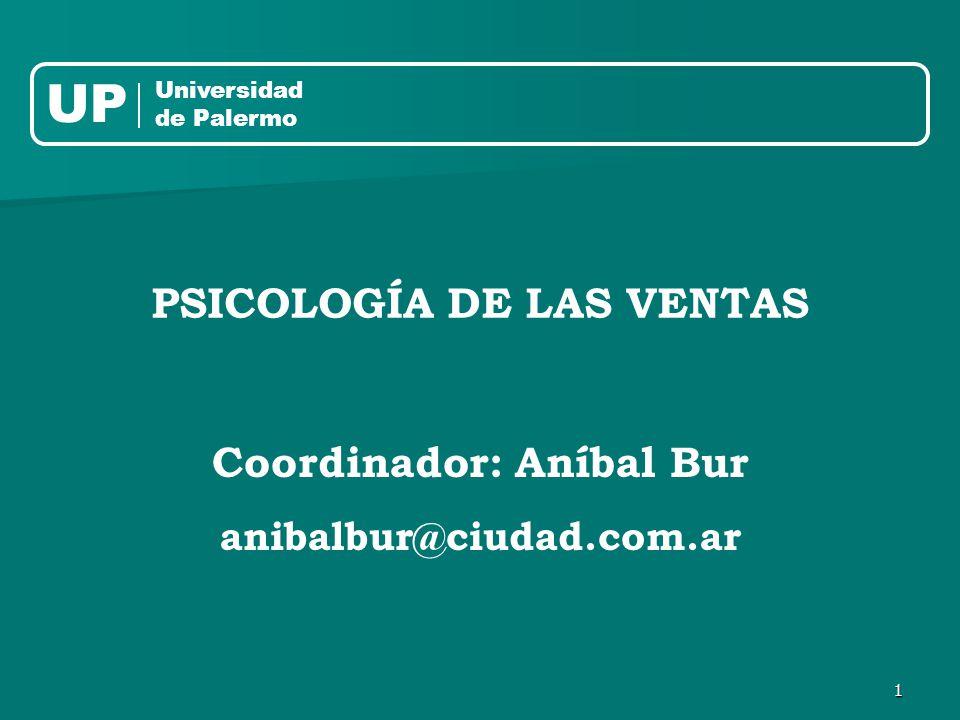 1 PSICOLOGÍA DE LAS VENTAS Coordinador: Aníbal Bur anibalbur@ciudad.com.ar UP Universidad de Palermo