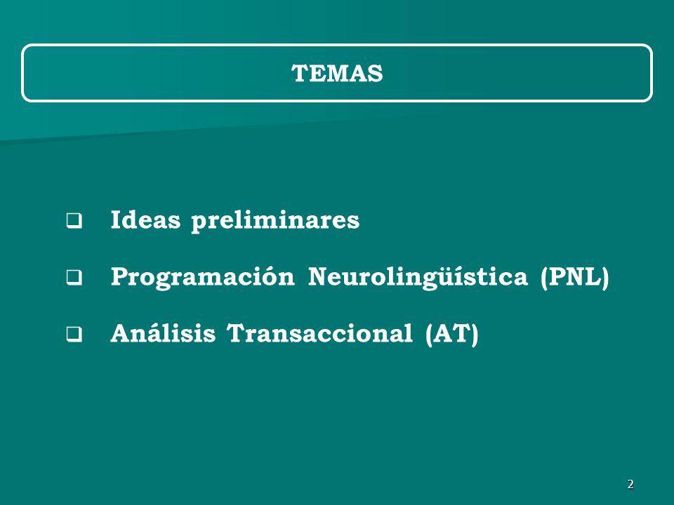 2 TEMAS  Ideas preliminares  Programación Neurolingüística (PNL)  Análisis Transaccional (AT)
