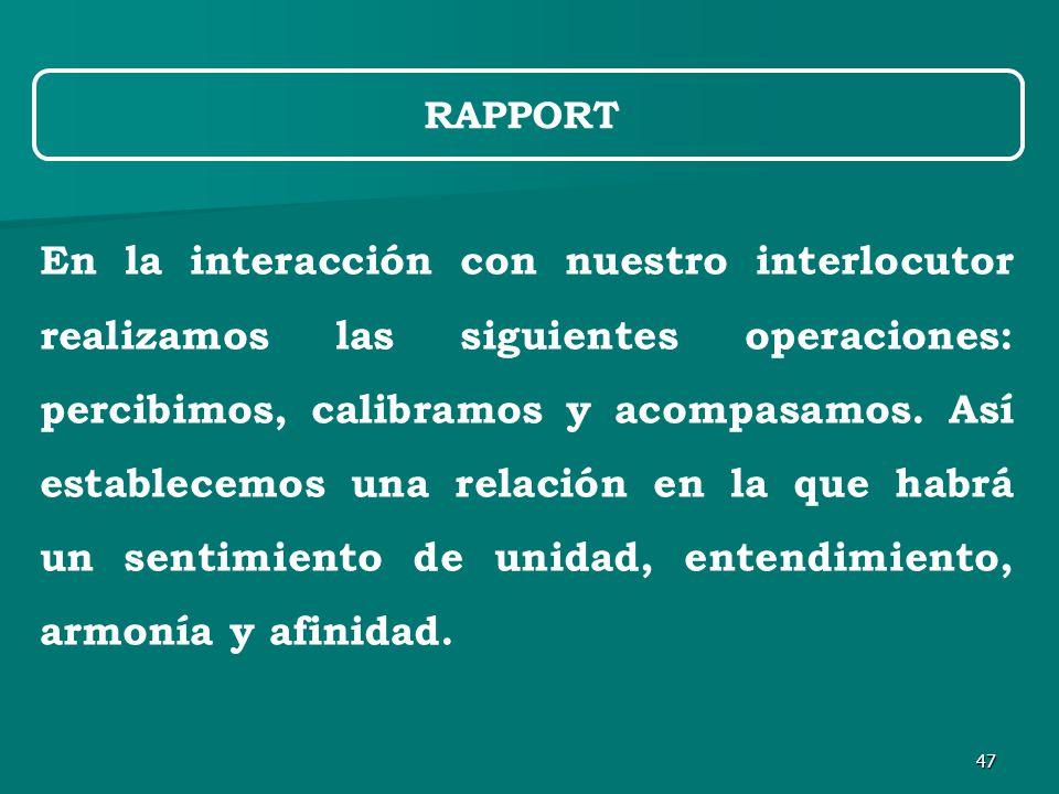 47 RAPPORT En la interacción con nuestro interlocutor realizamos las siguientes operaciones: percibimos, calibramos y acompasamos.