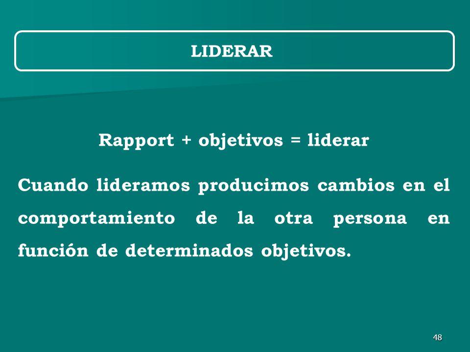 48 LIDERAR Rapport + objetivos = liderar Cuando lideramos producimos cambios en el comportamiento de la otra persona en función de determinados objetivos.