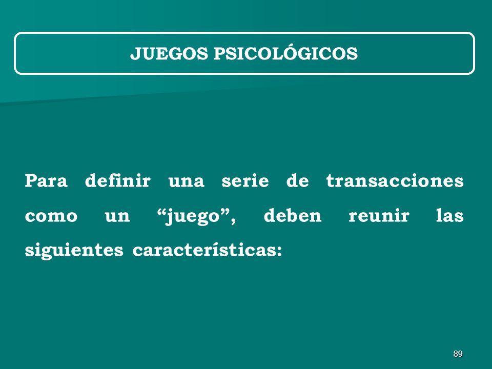 89 Para definir una serie de transacciones como un juego , deben reunir las siguientes características: JUEGOS PSICOLÓGICOS