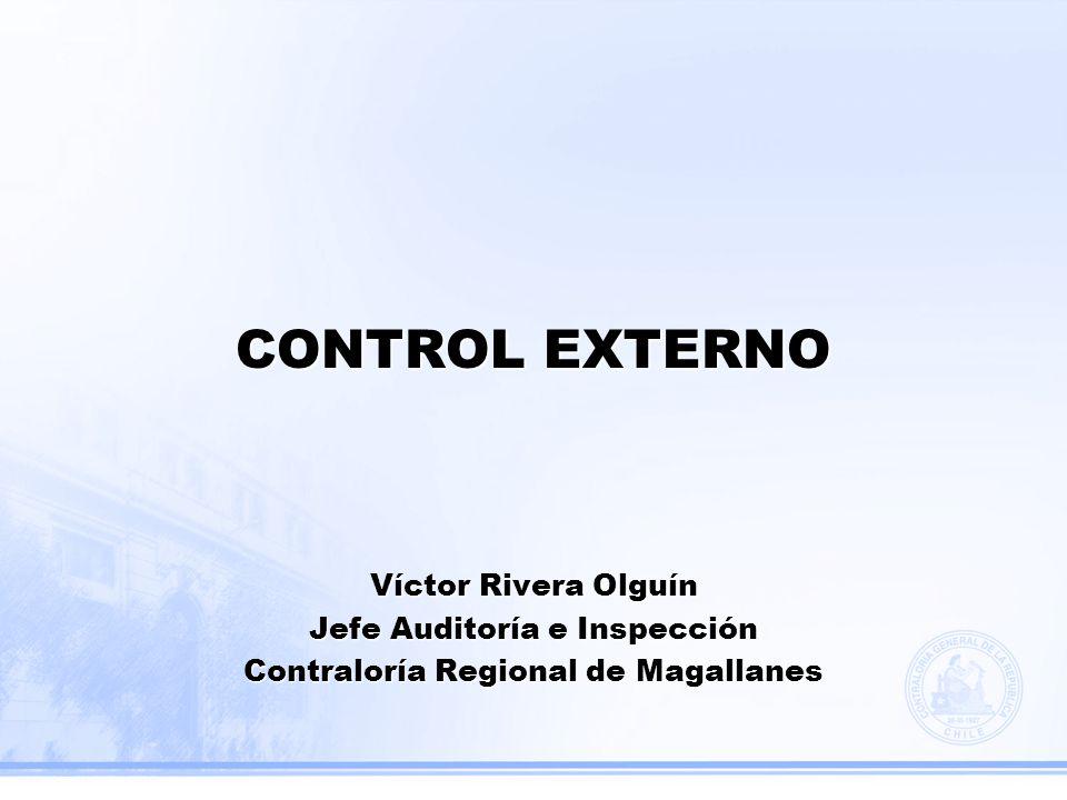 CONTROL EXTERNO Víctor Rivera Olguín Jefe Auditoría e Inspección Contraloría Regional de Magallanes