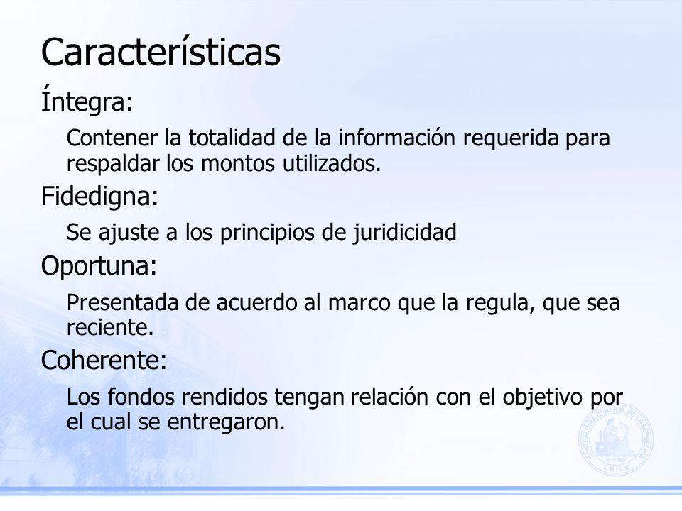 Características Íntegra: Contener la totalidad de la información requerida para respaldar los montos utilizados.