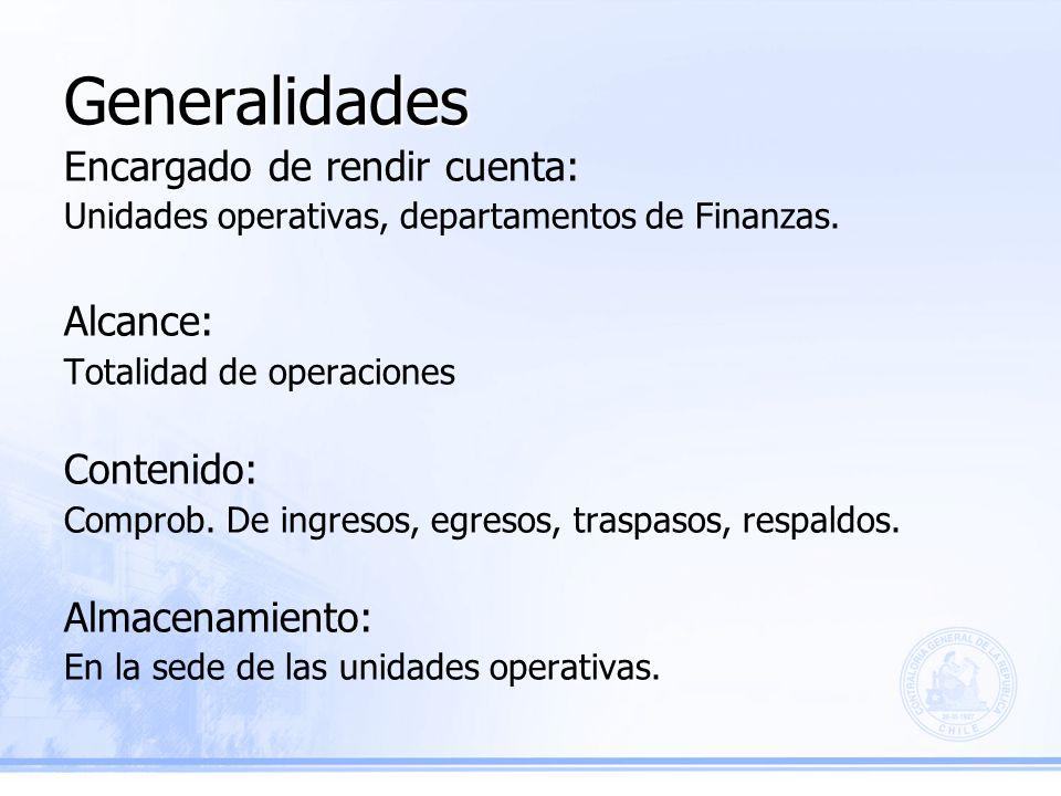 Generalidades Encargado de rendir cuenta: Unidades operativas, departamentos de Finanzas.