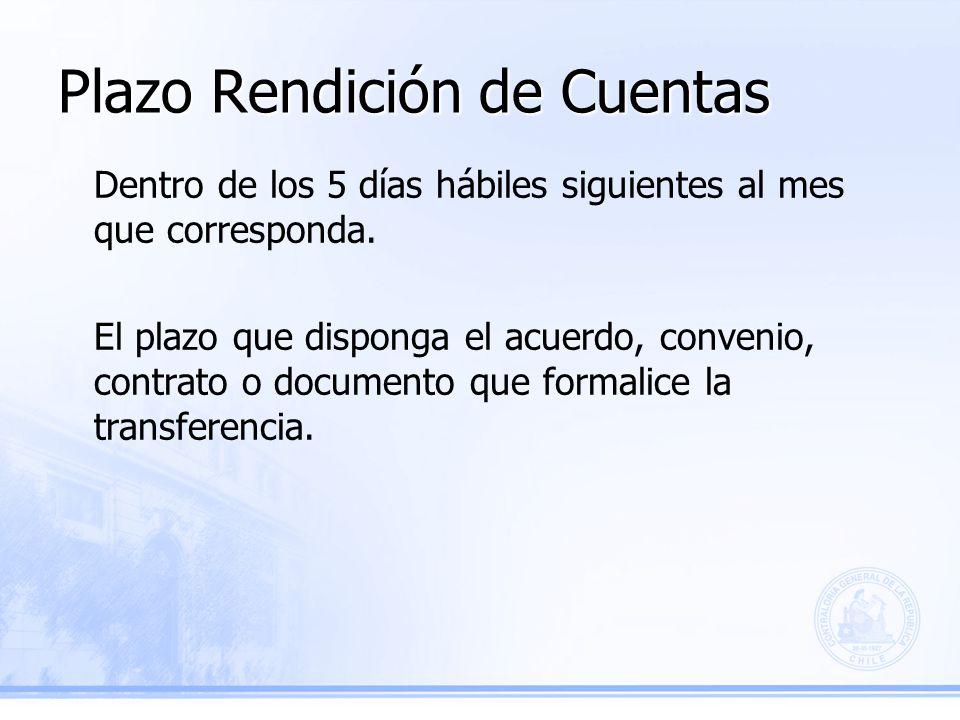 Plazo Rendición de Cuentas Dentro de los 5 días hábiles siguientes al mes que corresponda.