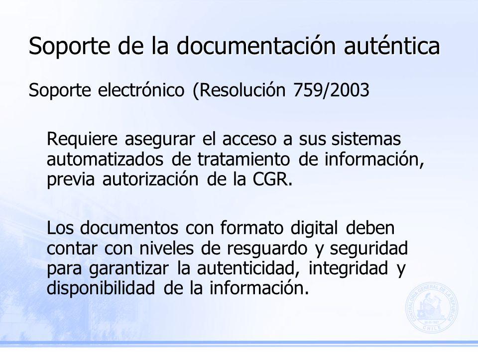 Soporte de la documentación auténtica Soporte electrónico (Resolución 759/2003 Requiere asegurar el acceso a sus sistemas automatizados de tratamiento de información, previa autorización de la CGR.