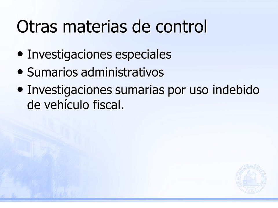 Otras materias de control Investigaciones especiales Investigaciones especiales Sumarios administrativos Sumarios administrativos Investigaciones sumarias por uso indebido de vehículo fiscal.