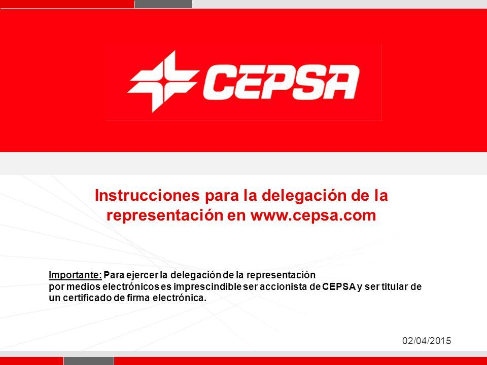 Pagina 1 de 3 Página 1 02/04/2015 Instrucciones para la delegación de la representación en www.cepsa.com Importante: Para ejercer la delegación de la representación por medios electrónicos es imprescindible ser accionista de CEPSA y ser titular de un certificado de firma electrónica.
