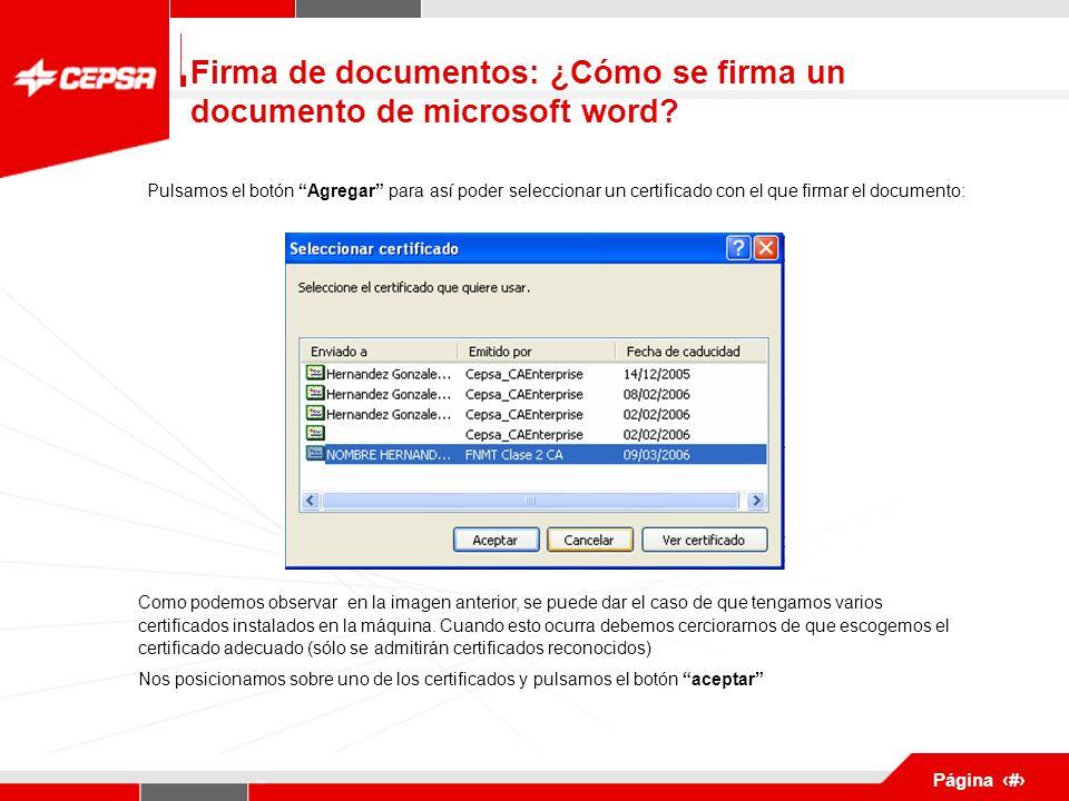 Pagina 1 de 3 Página 10 Pulsamos el botón Agregar para así poder seleccionar un certificado con el que firmar el documento: Como podemos observar en la imagen anterior, se puede dar el caso de que tengamos varios certificados instalados en la máquina.