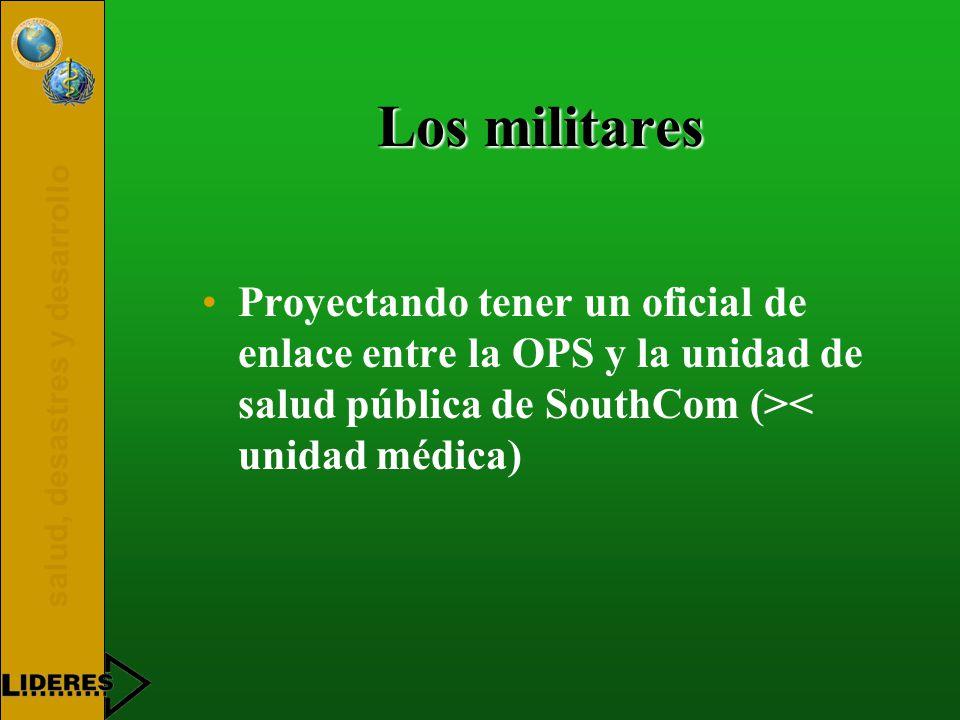 salud, desastres y desarrollo Los militares Proyectando tener un oficial de enlace entre la OPS y la unidad de salud pública de SouthCom (>< unidad médica)