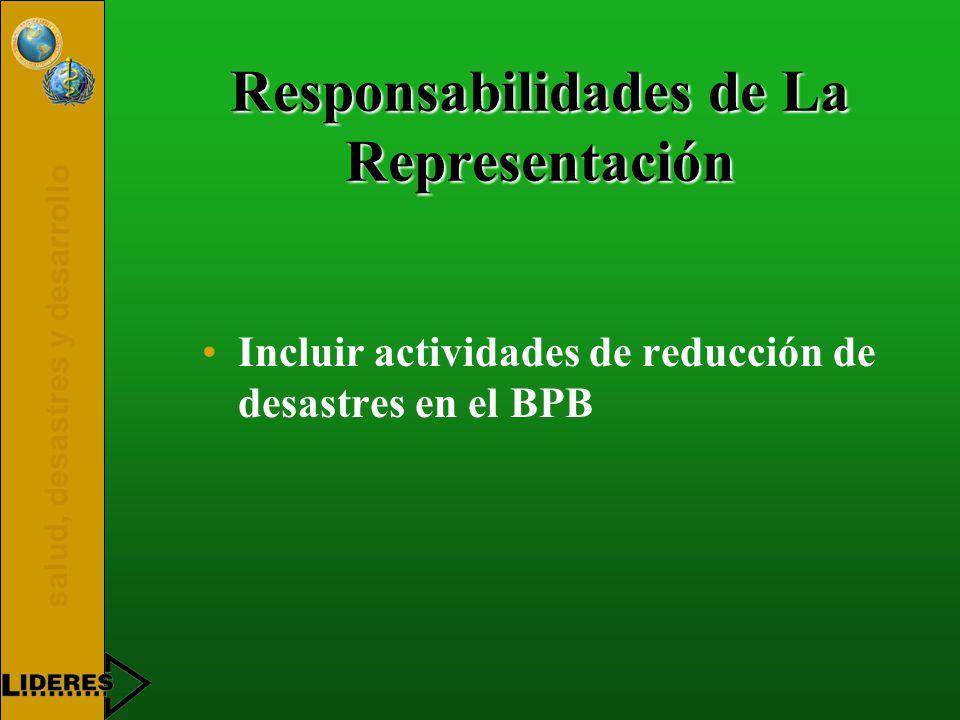 salud, desastres y desarrollo Responsabilidades de La Representación Incluir actividades de reducción de desastres en el BPB