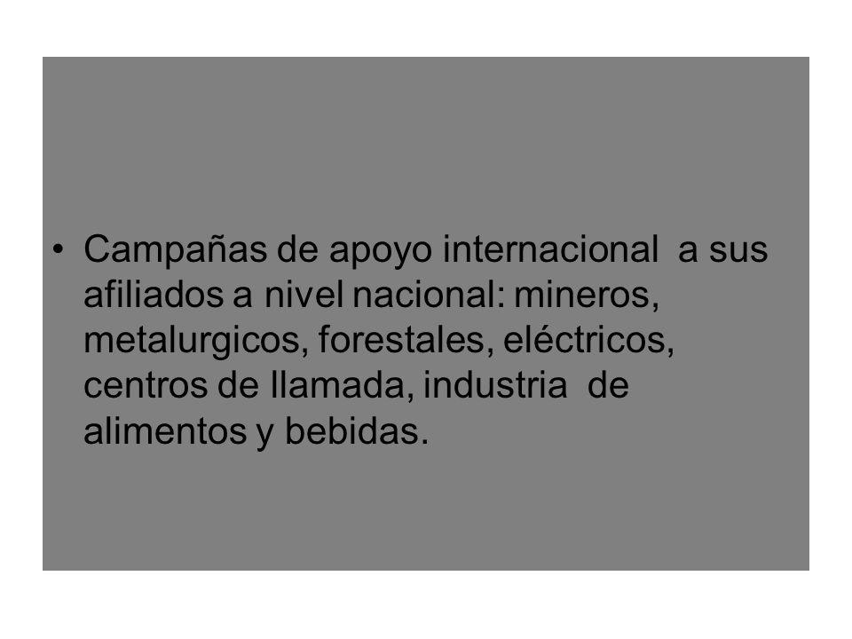 Campañas de apoyo internacional a sus afiliados a nivel nacional: mineros, metalurgicos, forestales, eléctricos, centros de llamada, industria de alimentos y bebidas.