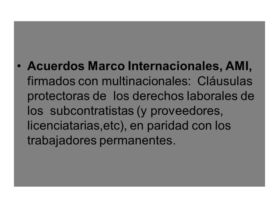Acuerdos Marco Internacionales, AMI, firmados con multinacionales: Cláusulas protectoras de los derechos laborales de los subcontratistas (y proveedores, licenciatarias,etc), en paridad con los trabajadores permanentes.