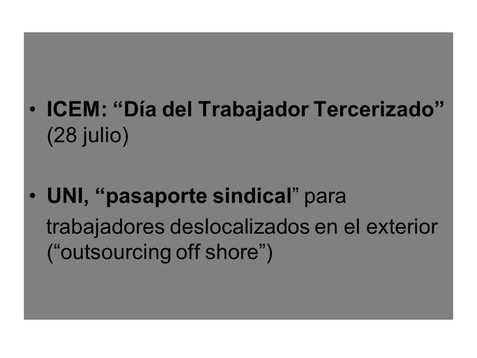ICEM: Día del Trabajador Tercerizado (28 julio) UNI, pasaporte sindical para trabajadores deslocalizados en el exterior ( outsourcing off shore )