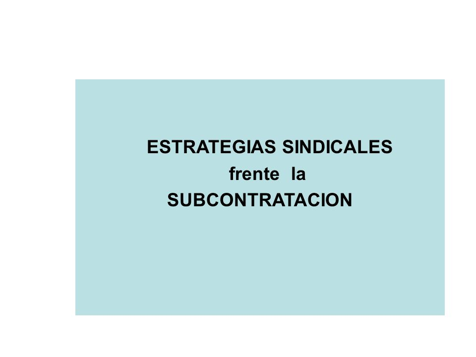 ESTRATEGIAS SINDICALES frente la SUBCONTRATACION