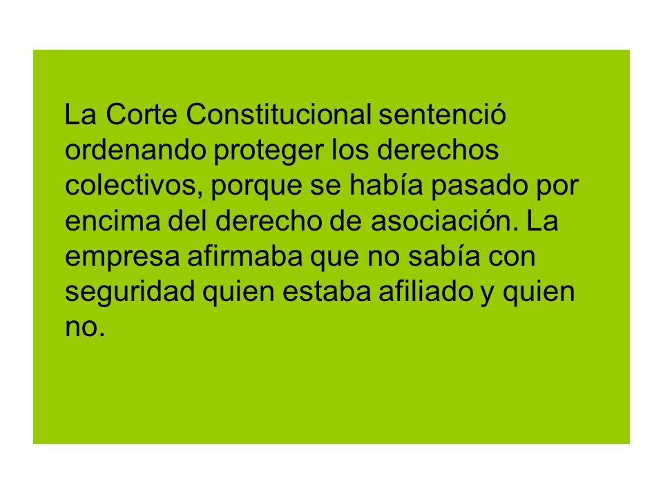 La Corte Constitucional sentenció ordenando proteger los derechos colectivos, porque se había pasado por encima del derecho de asociación.