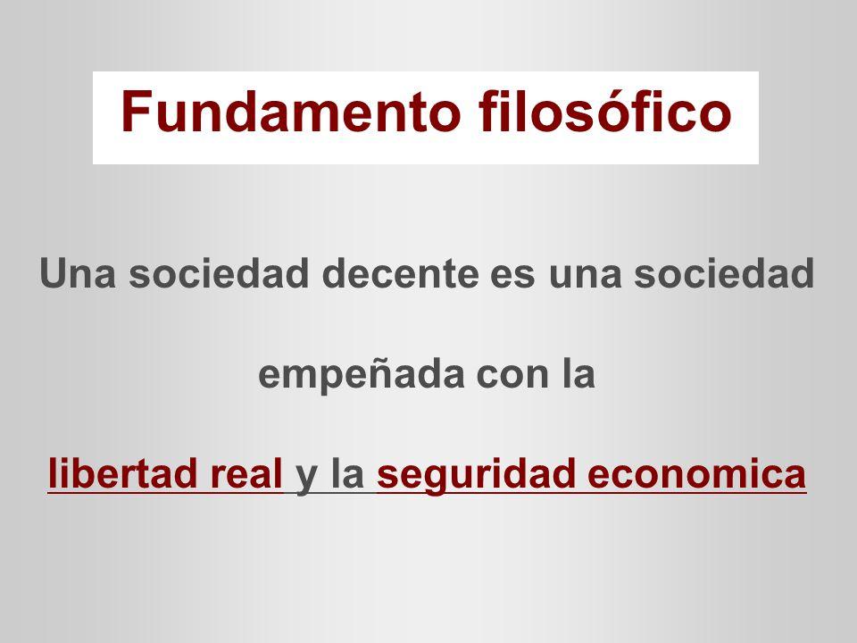 Fundamento filosófico Una sociedad decente es una sociedad empeñada con la libertad real y la seguridad economica