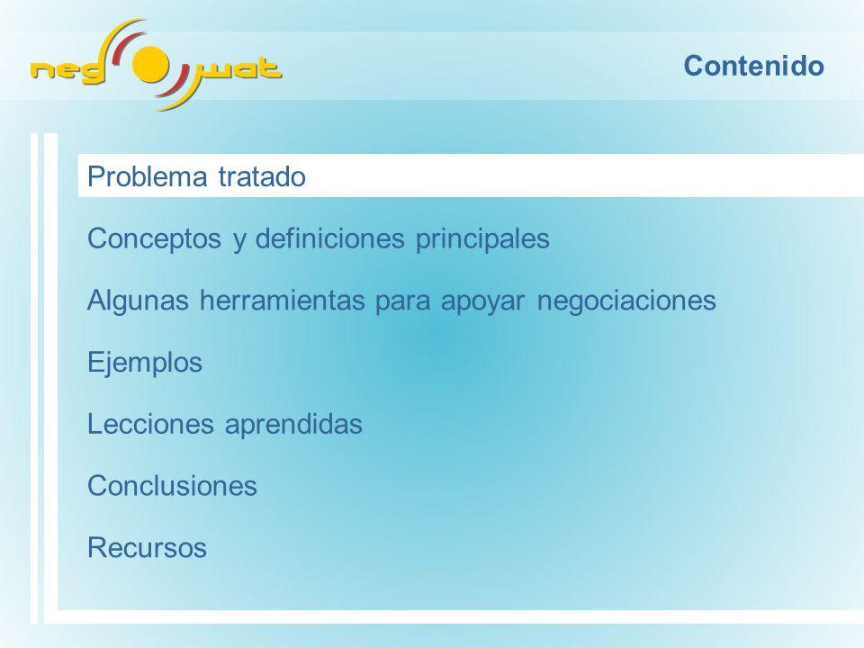 Contenido Problema tratado Conceptos y definiciones principales Algunas herramientas para apoyar negociaciones Conclusiones Recursos Lecciones aprendidas Ejemplos