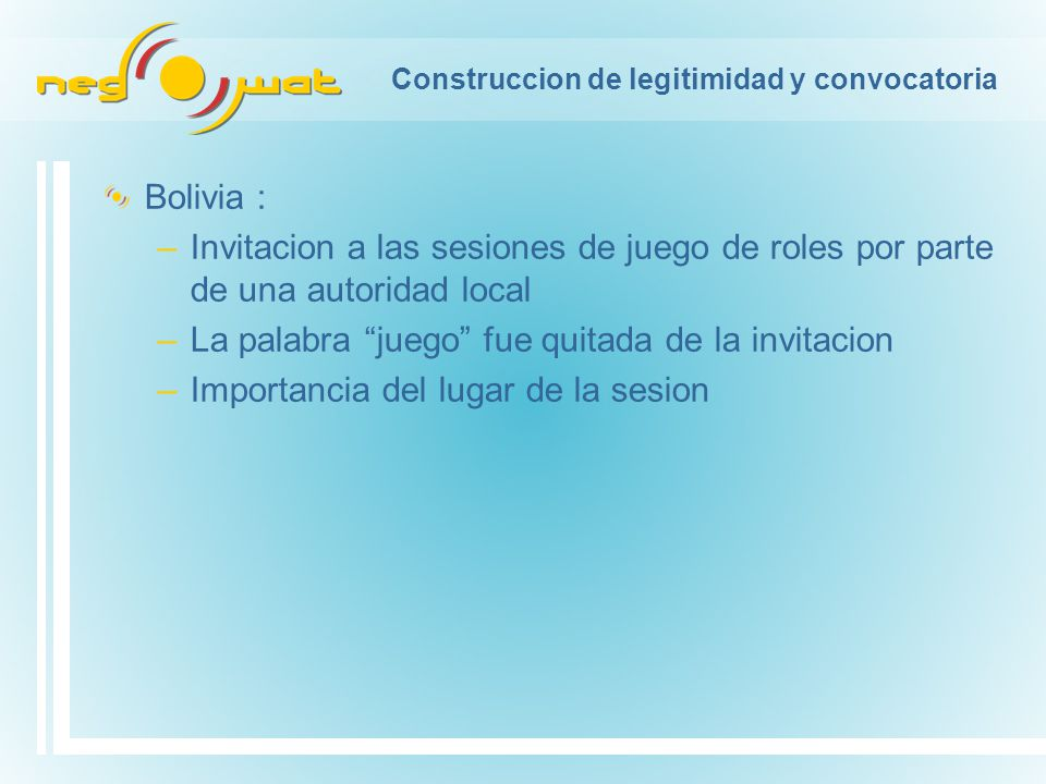 Construccion de legitimidad y convocatoria Bolivia : –Invitacion a las sesiones de juego de roles por parte de una autoridad local –La palabra juego fue quitada de la invitacion –Importancia del lugar de la sesion