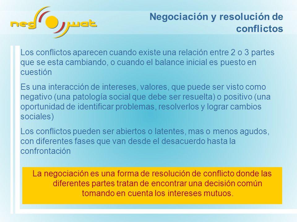 Negociación y resolución de conflictos La negociación es una forma de resolución de conflicto donde las diferentes partes tratan de encontrar una decisión común tomando en cuenta los intereses mutuos.