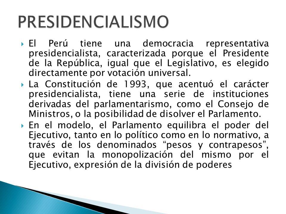  El Perú tiene una democracia representativa presidencialista, caracterizada porque el Presidente de la República, igual que el Legislativo, es elegido directamente por votación universal.