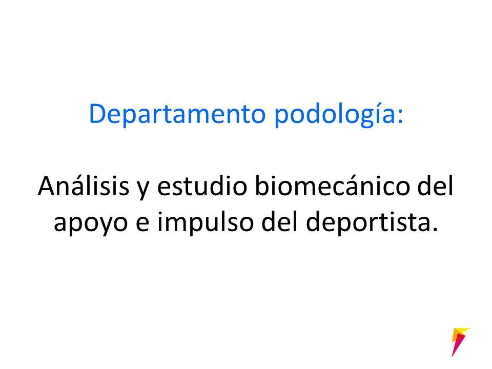 Departamento podología: Análisis y estudio biomecánico del apoyo e impulso del deportista.