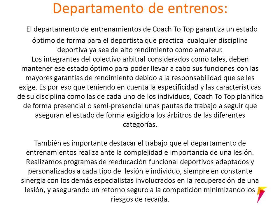 Departamento de entrenos: El departamento de entrenamientos de Coach To Top garantiza un estado óptimo de forma para el deportista que practica cualquier disciplina deportiva ya sea de alto rendimiento como amateur.