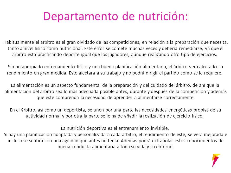Departamento de nutrición: Habitualmente el árbitro es el gran olvidado de las competiciones, en relación a la preparación que necesita, tanto a nivel físico como nutricional.