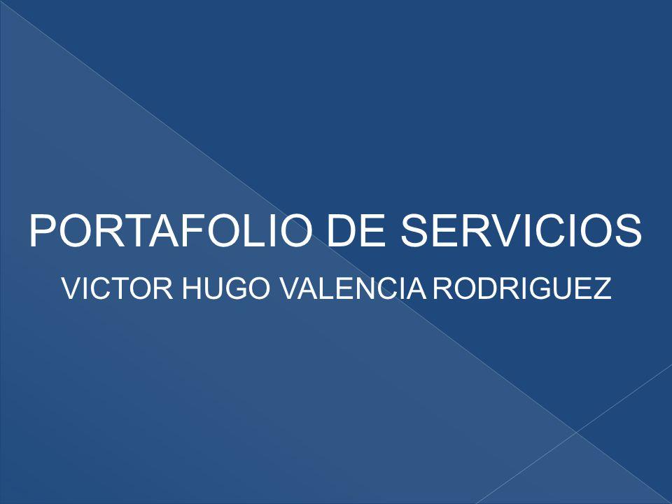 PORTAFOLIO DE SERVICIOS VICTOR HUGO VALENCIA RODRIGUEZ