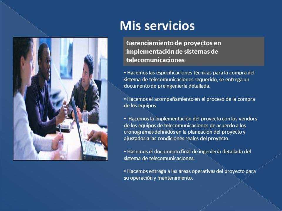 Gerenciamiento de proyectos en implementación de sistemas de telecomunicaciones Hacemos las especificaciones técnicas para la compra del sistema de telecomunicaciones requerido, se entrega un documento de preingeniería detallada.
