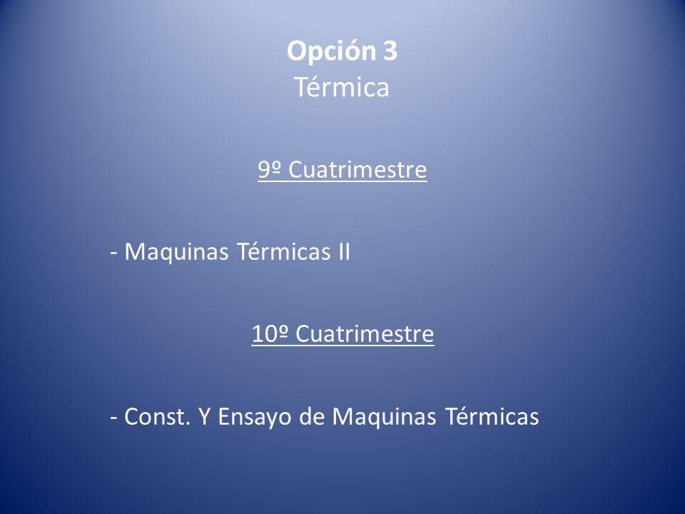Opción 3 Térmica 9º Cuatrimestre - Maquinas Térmicas II 10º Cuatrimestre - Const.