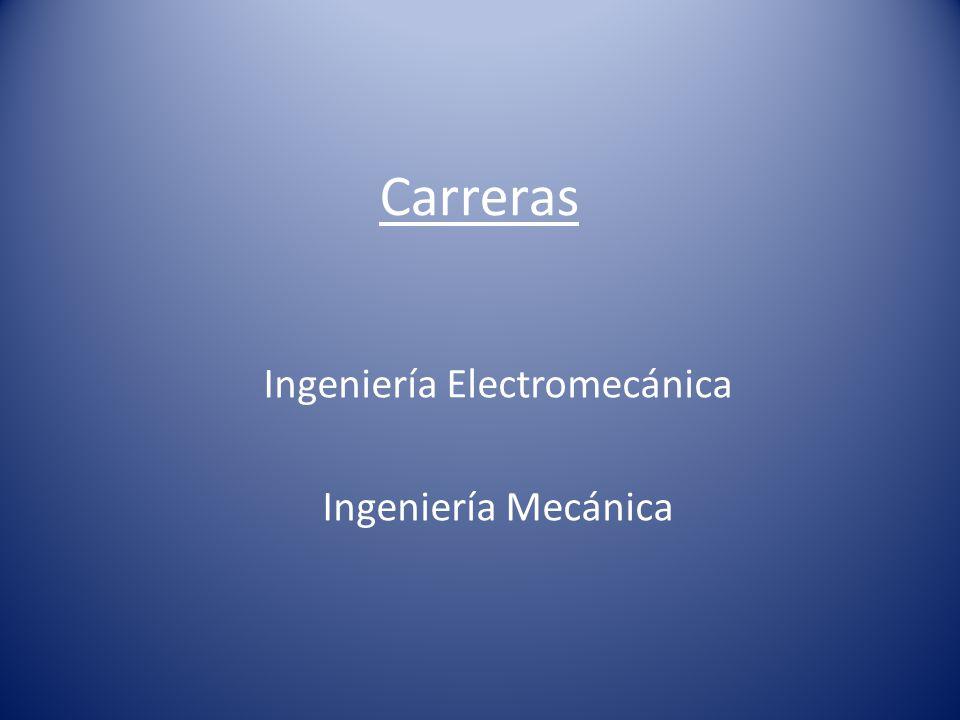 Carreras Ingeniería Electromecánica Ingeniería Mecánica
