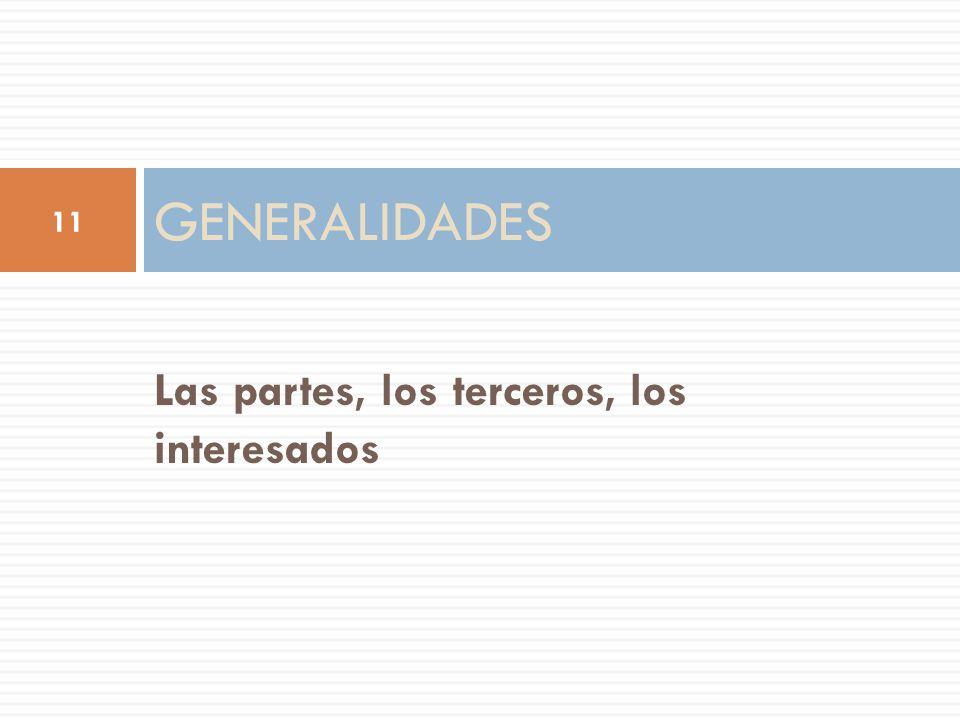 Las partes, los terceros, los interesados GENERALIDADES 11