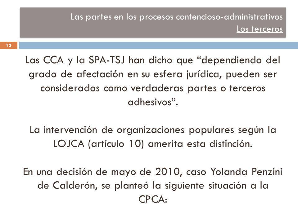 Las partes en los procesos contencioso-administrativos Los terceros Las CCA y la SPA-TSJ han dicho que dependiendo del grado de afectación en su esfera jurídica, pueden ser considerados como verdaderas partes o terceros adhesivos .