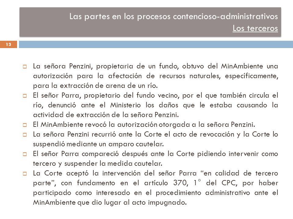 Las partes en los procesos contencioso-administrativos Los terceros  La señora Penzini, propietaria de un fundo, obtuvo del MinAmbiente una autorización para la afectación de recursos naturales, específicamente, para la extracción de arena de un río.