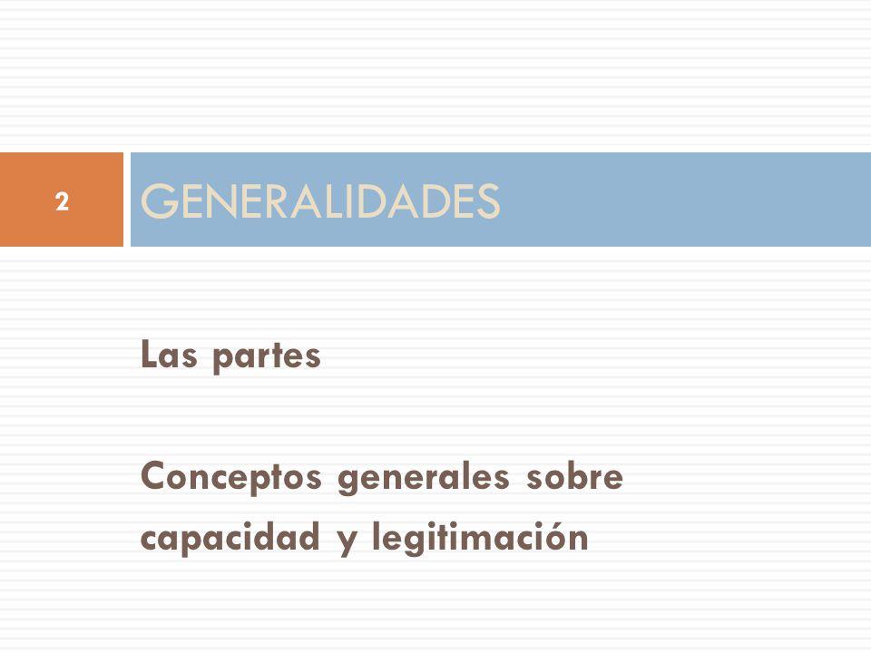 Las partes Conceptos generales sobre capacidad y legitimación GENERALIDADES 2