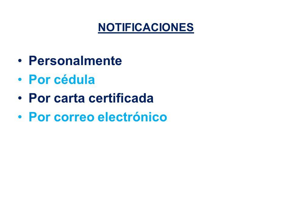 NOTIFICACIONES Personalmente Por cédula Por carta certificada Por correo electrónico