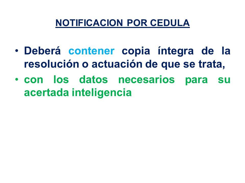 NOTIFICACION POR CEDULA Deberá contener copia íntegra de la resolución o actuación de que se trata, con los datos necesarios para su acertada inteligencia