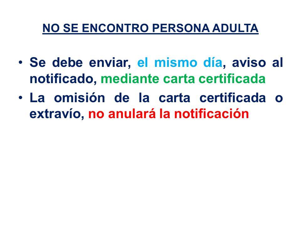 NO SE ENCONTRO PERSONA ADULTA Se debe enviar, el mismo día, aviso al notificado, mediante carta certificada La omisión de la carta certificada o extravío, no anulará la notificación