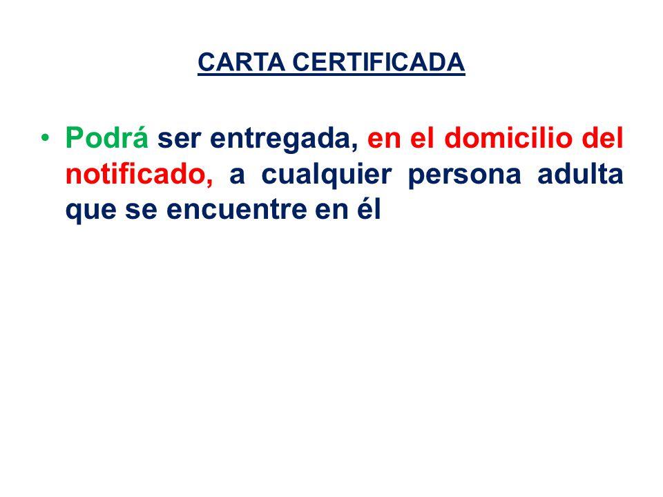 CARTA CERTIFICADA Podrá ser entregada, en el domicilio del notificado, a cualquier persona adulta que se encuentre en él