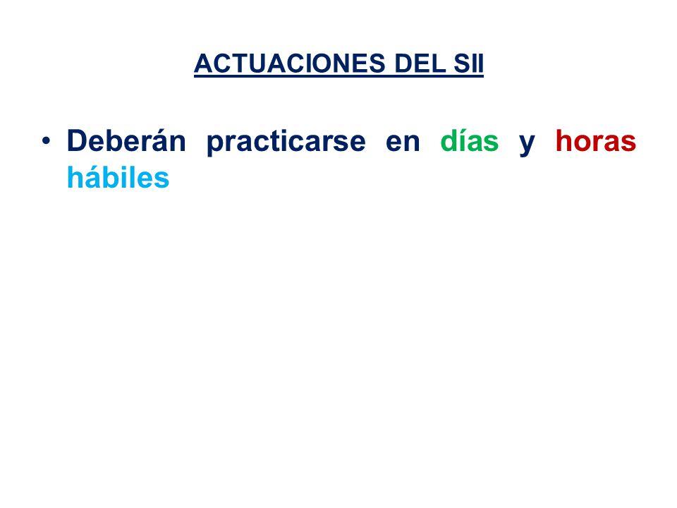 ACTUACIONES DEL SII Deberán practicarse en días y horas hábiles