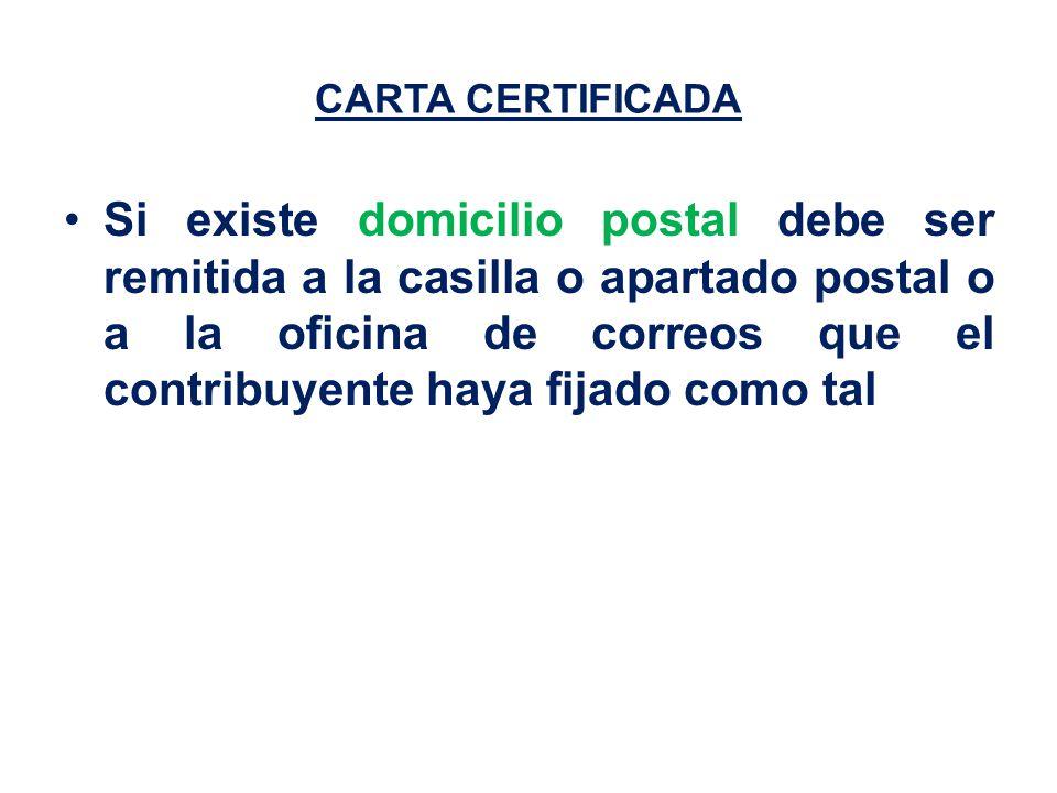CARTA CERTIFICADA Si existe domicilio postal debe ser remitida a la casilla o apartado postal o a la oficina de correos que el contribuyente haya fijado como tal