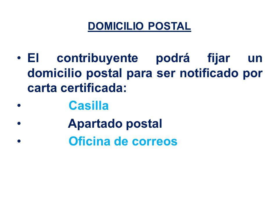 DOMICILIO POSTAL El contribuyente podrá fijar un domicilio postal para ser notificado por carta certificada: Casilla Apartado postal Oficina de correos