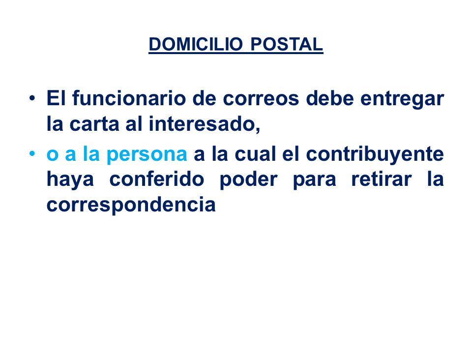DOMICILIO POSTAL El funcionario de correos debe entregar la carta al interesado, o a la persona a la cual el contribuyente haya conferido poder para retirar la correspondencia
