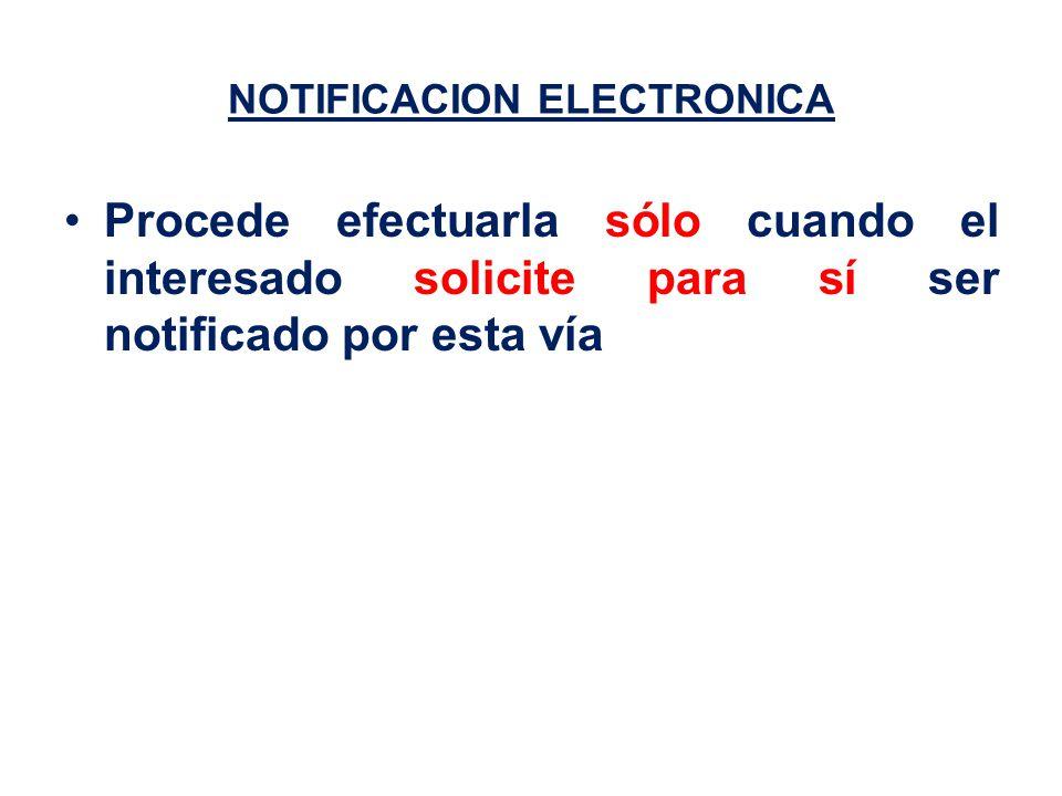 NOTIFICACION ELECTRONICA Procede efectuarla sólo cuando el interesado solicite para sí ser notificado por esta vía