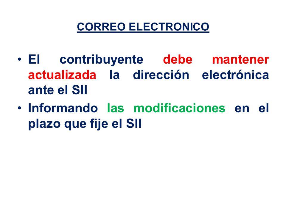 CORREO ELECTRONICO El contribuyente debe mantener actualizada la dirección electrónica ante el SII Informando las modificaciones en el plazo que fije el SII