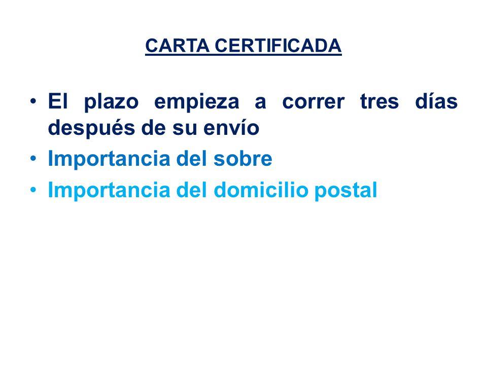 CARTA CERTIFICADA El plazo empieza a correr tres días después de su envío Importancia del sobre Importancia del domicilio postal