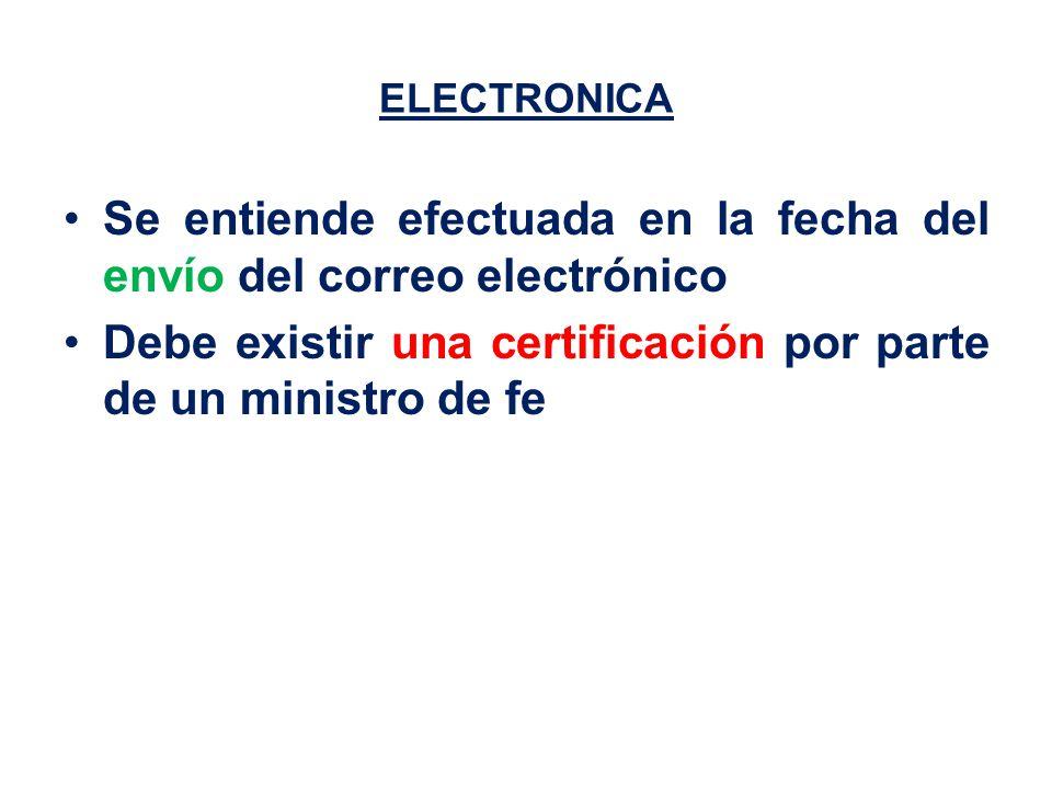 ELECTRONICA Se entiende efectuada en la fecha del envío del correo electrónico Debe existir una certificación por parte de un ministro de fe
