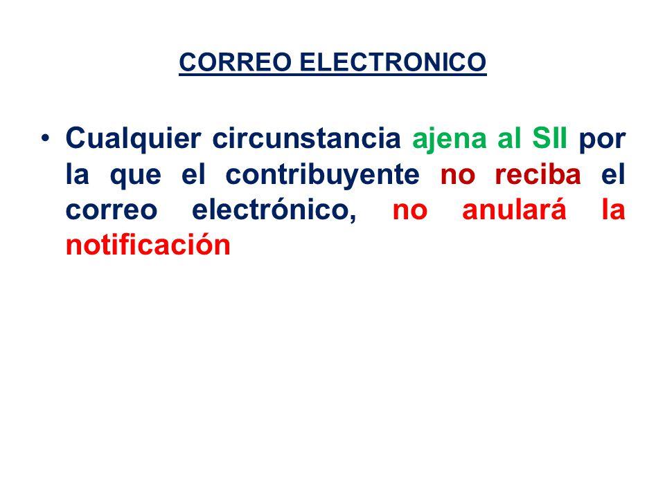 CORREO ELECTRONICO Cualquier circunstancia ajena al SII por la que el contribuyente no reciba el correo electrónico, no anulará la notificación