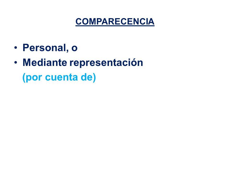 COMPARECENCIA Personal, o Mediante representación (por cuenta de)